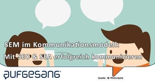 SEM im Kommunikationsmodell – Mit SEO & SEA erfolgreich kommunizieren